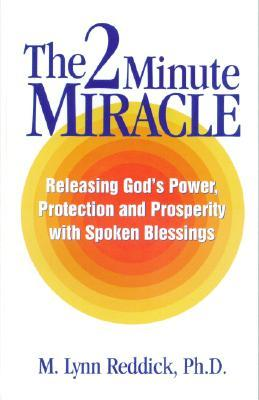 The 2 Minute Miracle: Releasing God's Power, Protection And Prosperity With Spoken Blessings