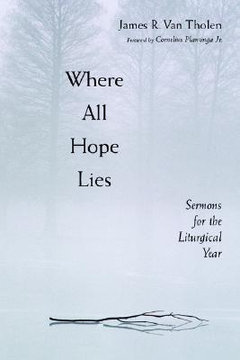 Where All Hope Lies: Sermons for the Liturgical Year