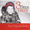 3 Steps to Happy: Stop, Snap and Smile