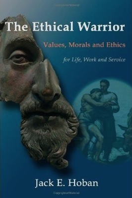The Ethical Warrior: Values, Morals, and Ethics for Life, Work, and Service