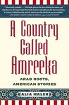 A Country Called Amreeka: Arab Roots, American Stories