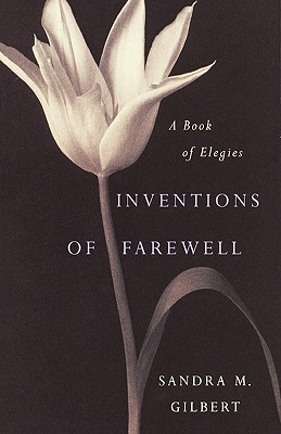 Inventions of Farewell by Sandra M. Gilbert