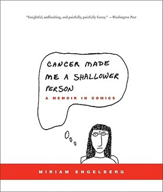 Cancer Made Me a Shallower Person by Miriam Engelberg