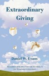 Extraordinary Giving by Daniel W. Evans