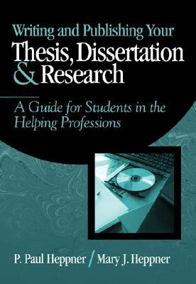 Writing and Publishing Your Thesis, Dissertation, and Research by P. Paul Heppner