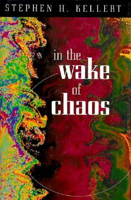 In the Wake of Chaos by Stephen H. Kellert