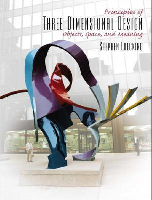 Principles of Three-Dimensional Design: Objects, Space and Meaning