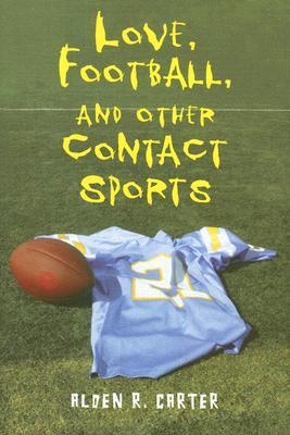 Love, Football, and Other Contact Sports by Alden R. Carter