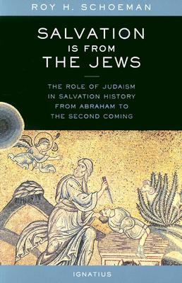 Salvation Is from the Jews by Roy H. Schoeman