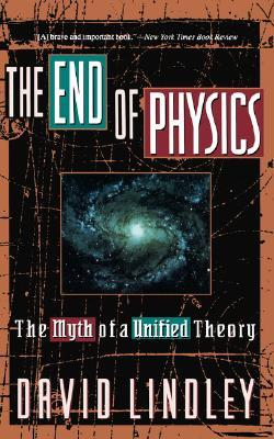 The End Of Physics by David Lindley