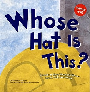Whose Hat Is This?: A Look at Hats Workers Wear - Hard, Tall, and Shiny: 0 (Whose Is It?: Community Workers)