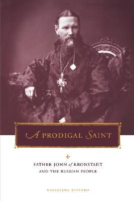 Prodigal Saint: Father John of Kronstadt and the Russian People