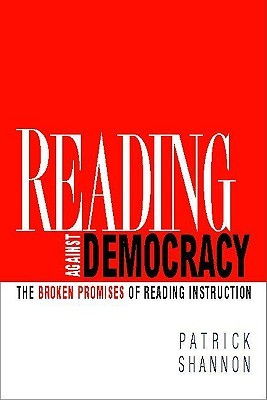 Reading Against Democracy: The Broken Promises of Reading Instruction