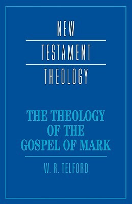 The Theology of the Gospel of Mark by W.R. Telford