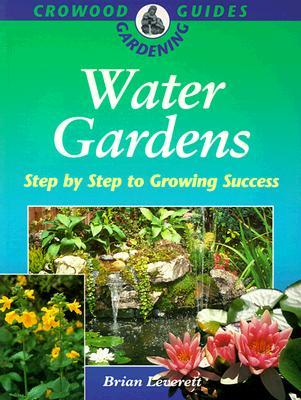 Water Gardens: Step by Step to Growing Success