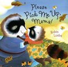 Please Pick Me Up, Mama! by Robin Luebs