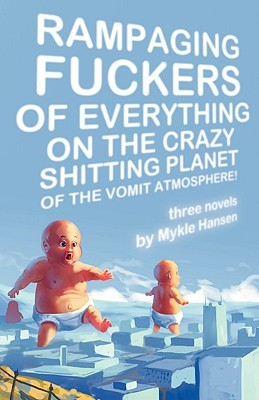 Rampaging Fuckers of Everything on the Crazy Shitting Planet ... by Mykle Hansen