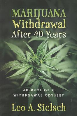 Marijuana Withdrawal After 40 Years: 60 Days of a Withdrawal Odyssey
