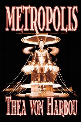 Metropolis by Thea Von Harbou, Science Fiction by Thea von Harbou
