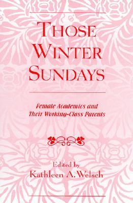 a reading of those winter sundays Free essay: robert hayden's those winter sundays in robert hayden's those winter sundays a grown person, most likely a man, recounts the winter sundays.