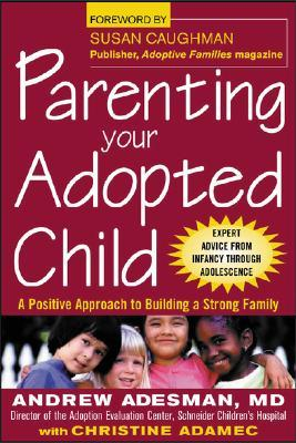 Parenting Your Adopted Child Parenting Your Adopted Child by Andrew Adesman