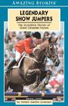 Legendary Show Jumpers: The Incredible Stories of Great Canadian Horses