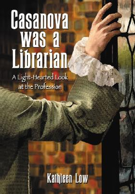 Casanova Was a Librarian by Kathleen Low