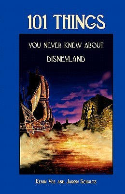 101 Things You Never Knew about Disneyland by Kevin Yee