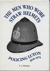 Men Who Wore Straw Helmets: Policing Luton, 1840-1974
