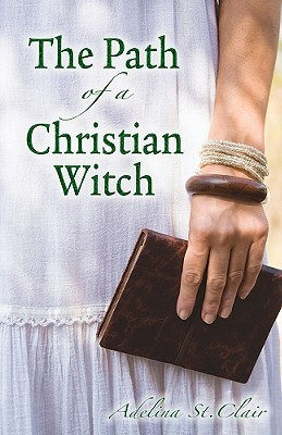 The Path of a Christian Witch by Adelina St. Clair