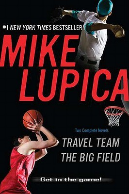 Travel Team & the Big Field by Mike Lupica