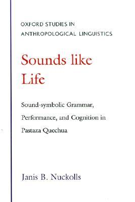 Sounds Like Life: Sound-Symbolic Grammar, Performance, and Cognition in Pastaza Quechua