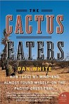The Cactus Eaters: How I Lost My Mind—and Almost Found Myself—on the Pacific Crest Trail