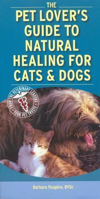The Pet Lover's Guide to Natural Healing for Cats & Dogs by Barbara Fougere
