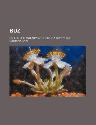 Buz; Or the Life and Adventures of a Honey Bee