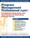 Program Management Professional (PgMP): A Certification Study Guide With Best Practices for Maximizing Business Results