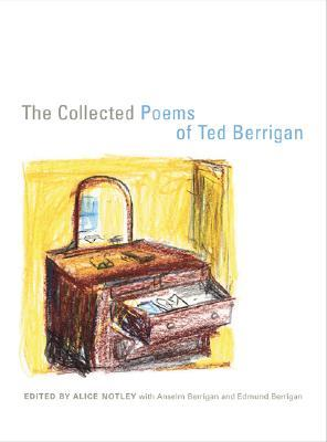 The Collected Poems of Ted Berrigan by Ted Berrigan