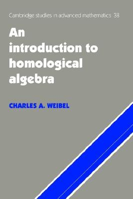An Introduction to Homological Algebra by Charles A. Weibel