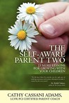 The Self Aware Parent Two: 23 More Lessons For Growing With Your Children