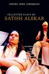Collected Plays of Satish Alekar: The Dread Departure, Deluge, the Terrorist, Dynasts, Begum Barve, Mickey and the Memsahib