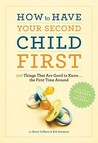 How to Have Your Second Child First: 100 Things That Are Good to Know... the First Time Around