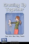 Growing Up Together: Teens Write about Being Parents