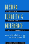 Beyond Equality and Difference: Citizenship, Feminist Politics and Female Subjectivity