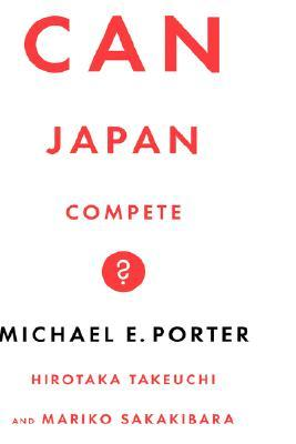 Can Japan Compete? by Michael E. Porter