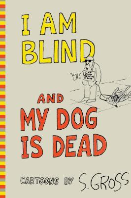 I Am Blind and My Dog is Dead by Sam Gross