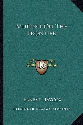 Murder on the Frontier by Ernest Haycox