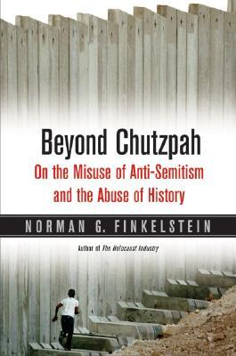 Beyond Chutzpah: On the Misuse of Anti-Semitism and the Abuse of History, Updated Edition, With a New Preface