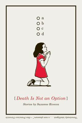 Death Is Not an Option by Suzanne Rivecca