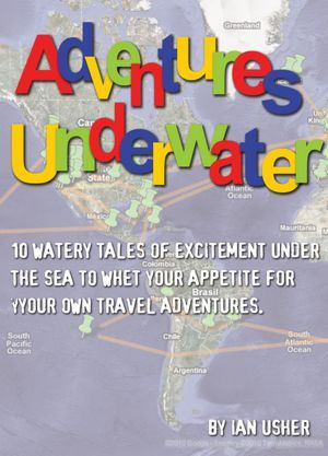 Adventure Underwater - 10 Watery tales of excitement to whet your appetite for your own travel adventures