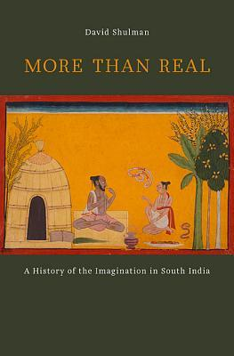 More Than Real: A History of the Imagination in South India
